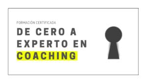 De Cero a Experto en Coaching (edición marzo 2021)