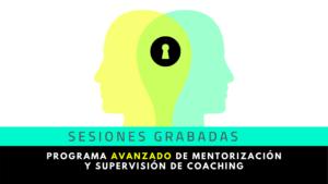 Clases grabadas | Programa avanzado de mentorización y supervisión de coaching (1ª edición)